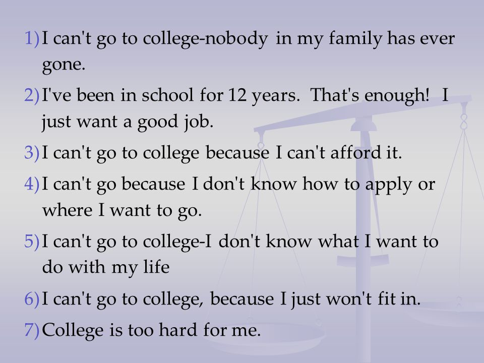 1) 1)I can t go to college-nobody in my family has ever gone.