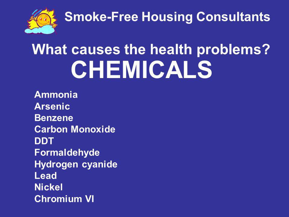 Smoke-Free Housing Consultants Ammonia Arsenic Benzene Carbon Monoxide DDT Formaldehyde Hydrogen cyanide Lead Nickel Chromium VI What causes the healt