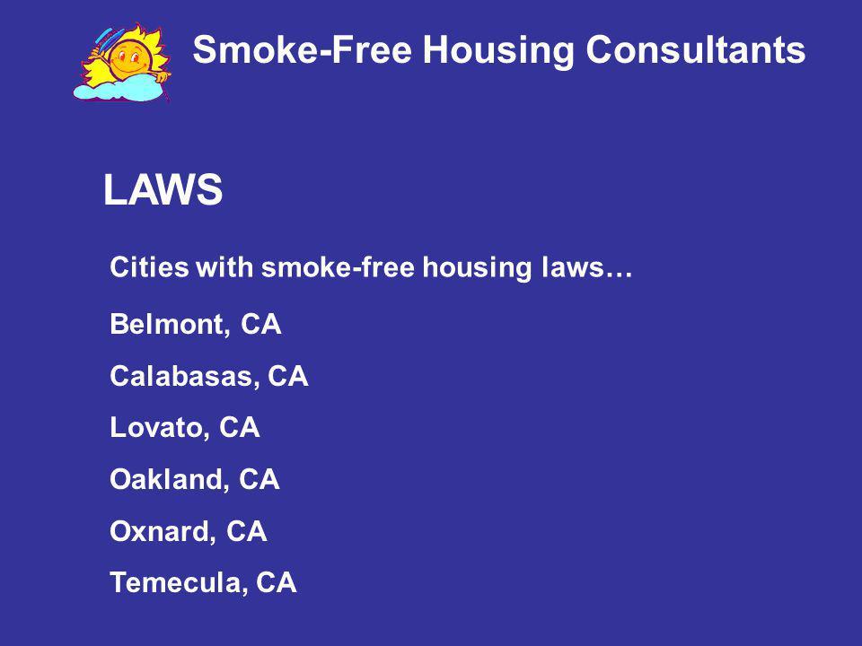 Smoke-Free Housing Consultants Cities with smoke-free housing laws… Belmont, CA Calabasas, CA Lovato, CA Oakland, CA Oxnard, CA Temecula, CA LAWS