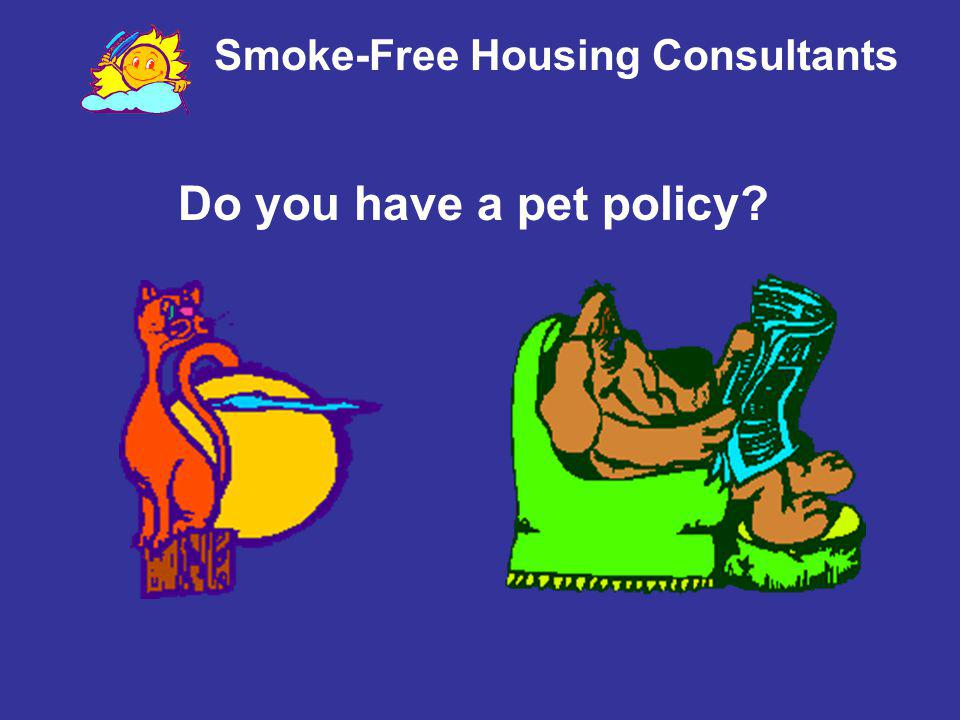 Smoke-Free Housing Consultants 1,000 people EVERY YEAR it kills… Many were firefighters 25% were neighbors of the smokers 34% are children of the smokers Only 1 out of every 4 are the smoker More people die in smoking-material fires than in any other type of fire in the U.S.