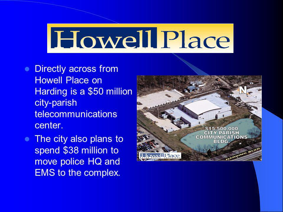Howell Place Directly across from Howell Place on Harding is a $50 million city-parish telecommunications center.