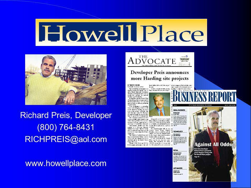 Richard Preis, Developer (800) 764-8431 RICHPREIS@aol.com www.howellplace.com