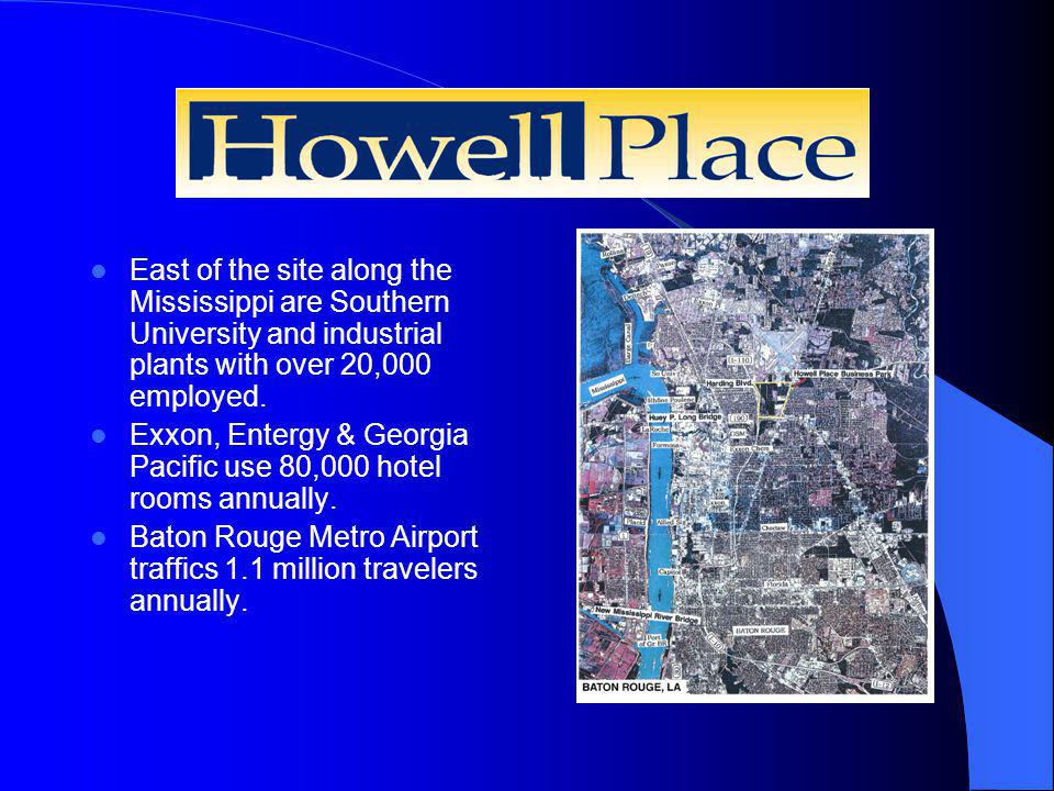 Howell Place East of the site along the Mississippi are Southern University and industrial plants with over 20,000 employed.