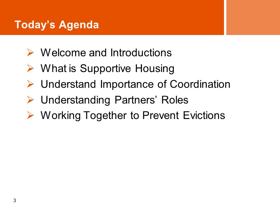 33 Todays Agenda Welcome and Introductions What is Supportive Housing Understand Importance of Coordination Understanding Partners Roles Working Together to Prevent Evictions