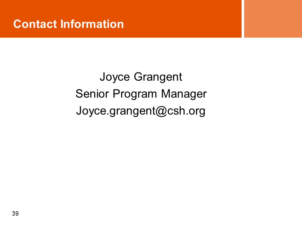 Contact Information Joyce Grangent Senior Program Manager Joyce.grangent@csh.org 39