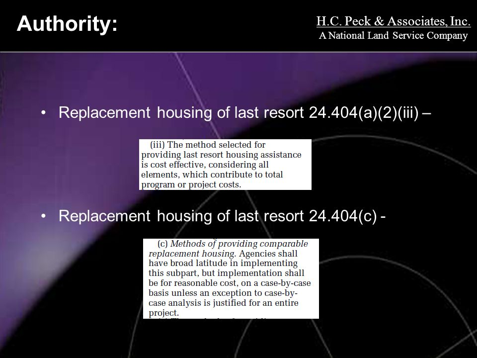 H.C. Peck & Associates, Inc. A National Land Service Company Authority: Replacement housing of last resort 24.404(a)(2)(iii) – Replacement housing of