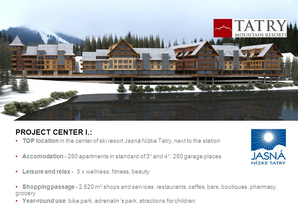 PROJECT CENTER I.: TOP location in the center of ski resort Jasná Nízke Tatry, next to the station Accomodation - 250 apartments in standard of 3* and
