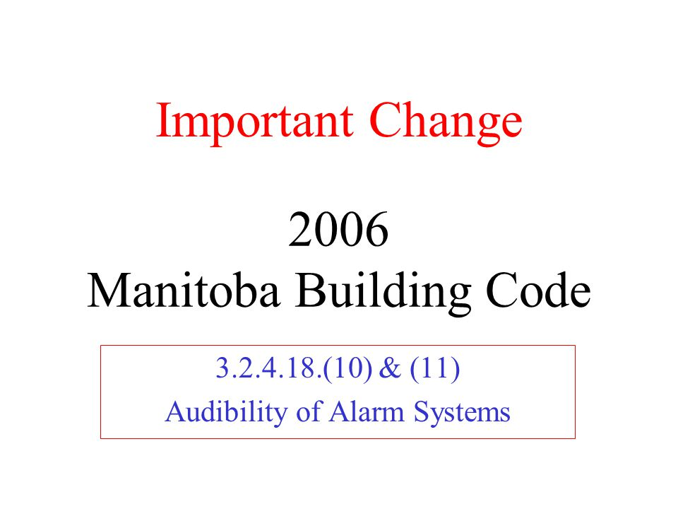 2006 Manitoba Building Code 3.2.4.18.(10) & (11) Audibility of Alarm Systems Important Change