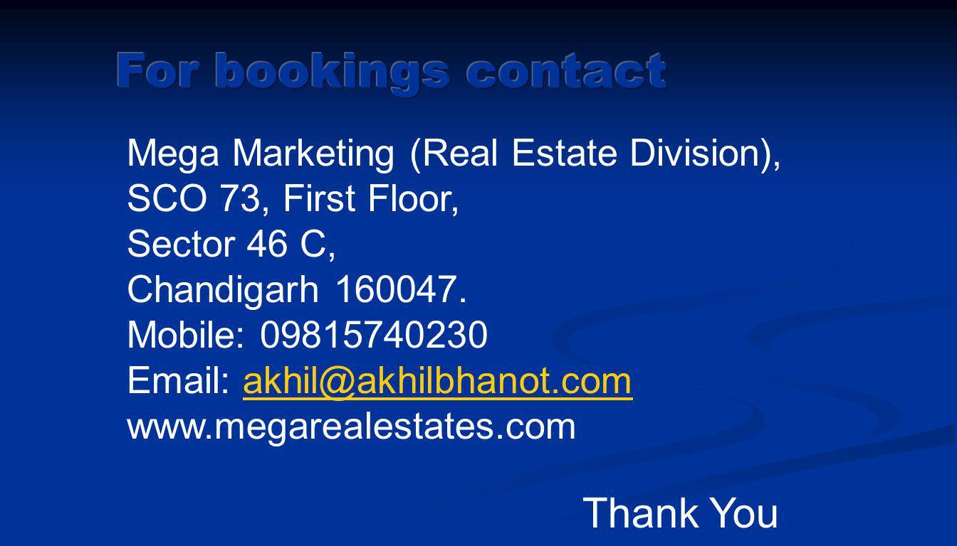 Mega Marketing (Real Estate Division), SCO 73, First Floor, Sector 46 C, Chandigarh 160047. Mobile: 09815740230 Email: akhil@akhilbhanot.com www.megar