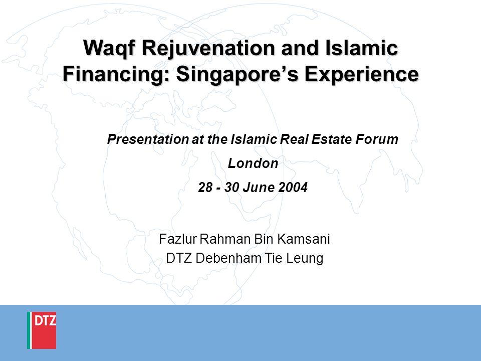 Waqf Rejuvenation and Islamic Financing: Singapores Experience Presentation at the Islamic Real Estate Forum London 28 - 30 June 2004 Fazlur Rahman Bi