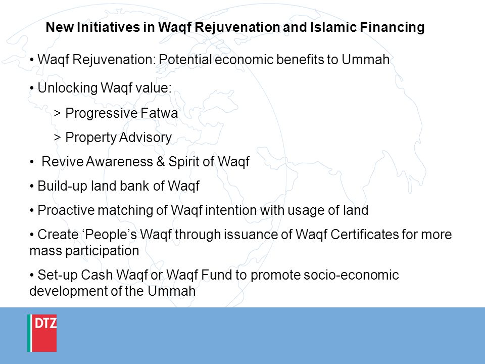 New Initiatives in Waqf Rejuvenation and Islamic Financing Waqf Rejuvenation: Potential economic benefits to Ummah Unlocking Waqf value: > Progressive