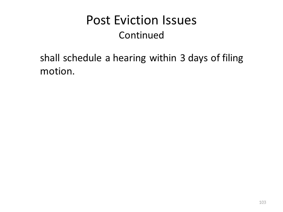 Post Eviction Issues Continued shall schedule a hearing within 3 days of filing motion. 103