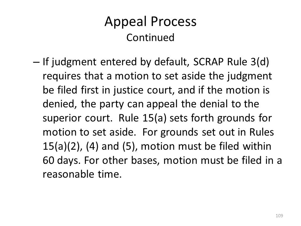 Appeal Process Continued – If judgment entered by default, SCRAP Rule 3(d) requires that a motion to set aside the judgment be filed first in justice