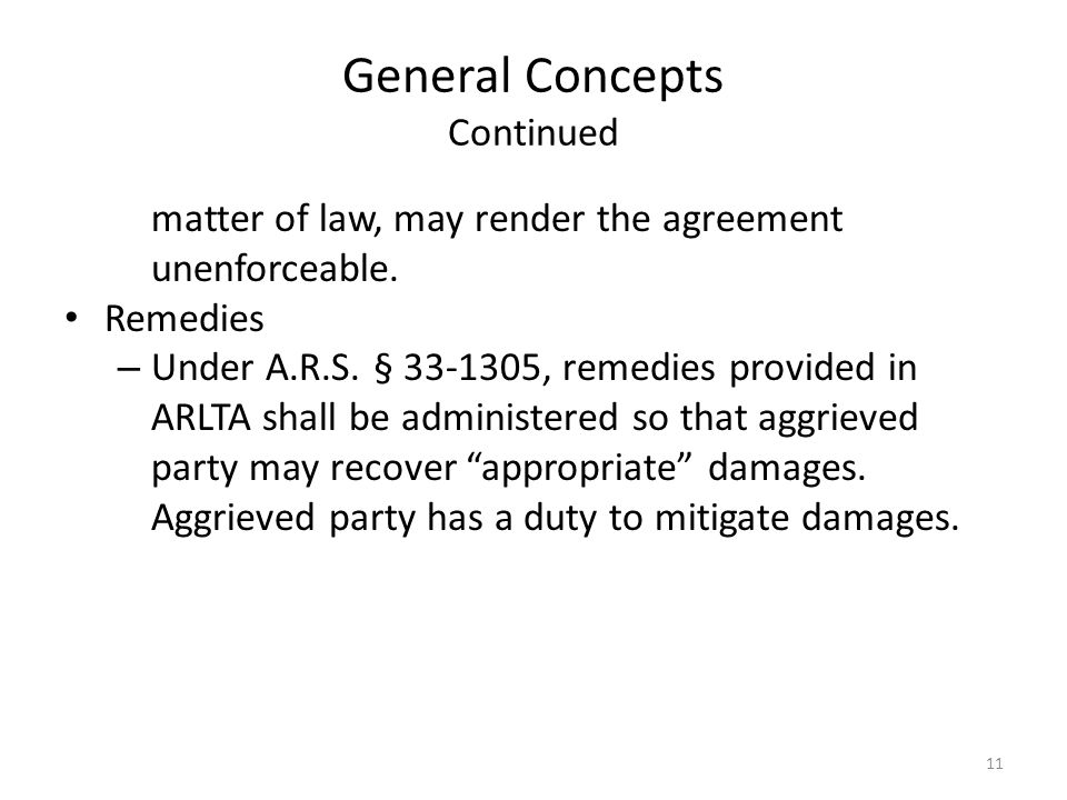 General Concepts Continued matter of law, may render the agreement unenforceable. Remedies – Under A.R.S. § 33-1305, remedies provided in ARLTA shall