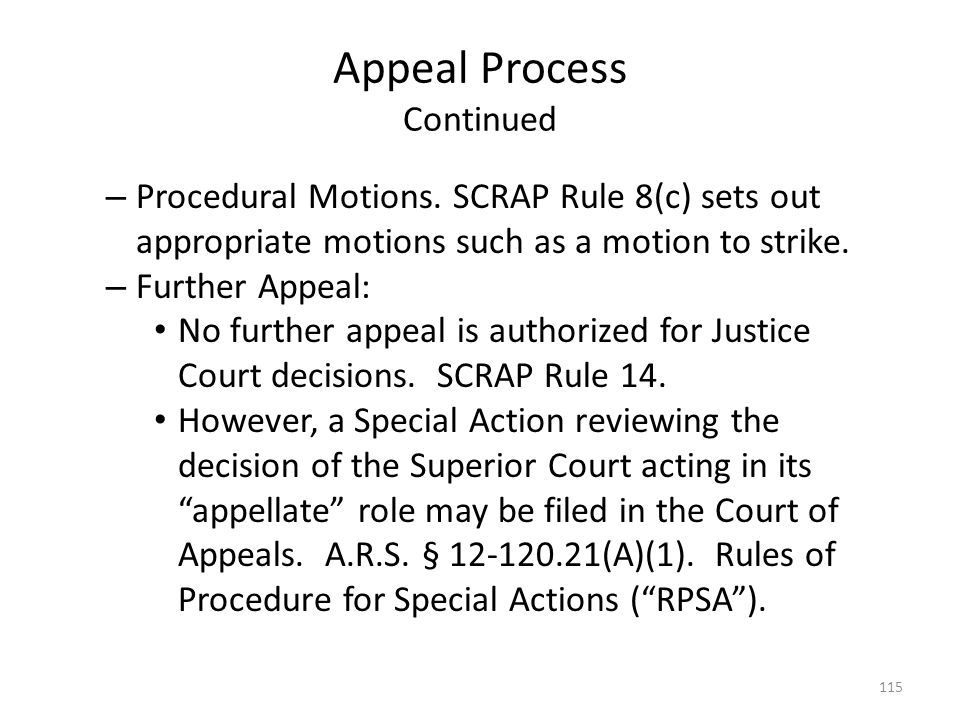 Appeal Process Continued – Procedural Motions. SCRAP Rule 8(c) sets out appropriate motions such as a motion to strike. – Further Appeal: No further a