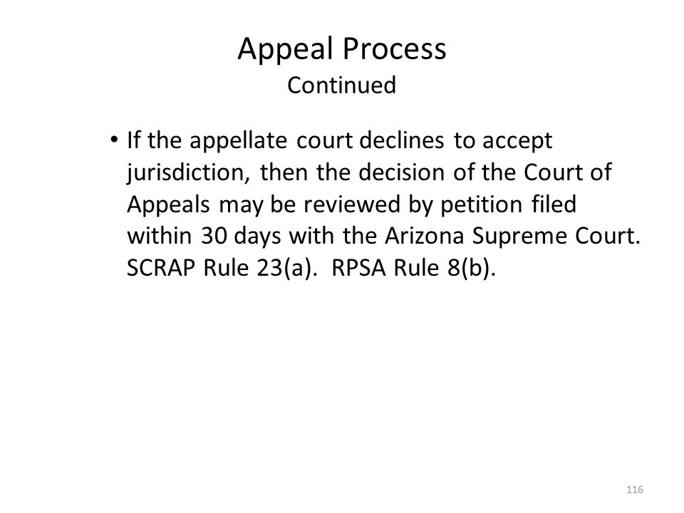 Appeal Process Continued If the appellate court declines to accept jurisdiction, then the decision of the Court of Appeals may be reviewed by petition