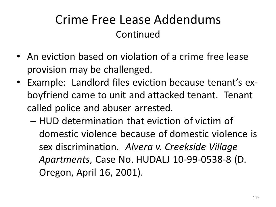 Crime Free Lease Addendums Continued An eviction based on violation of a crime free lease provision may be challenged. Example: Landlord files evictio