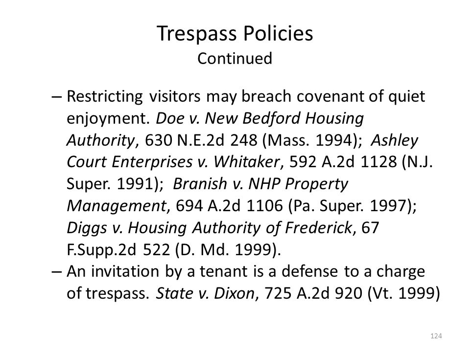 Trespass Policies Continued – Restricting visitors may breach covenant of quiet enjoyment. Doe v. New Bedford Housing Authority, 630 N.E.2d 248 (Mass.