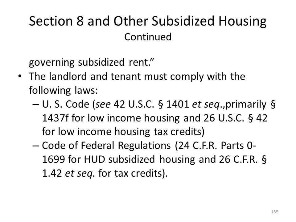 Section 8 and Other Subsidized Housing Continued governing subsidized rent. The landlord and tenant must comply with the following laws: – U. S. Code