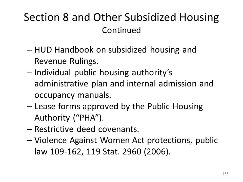Section 8 and Other Subsidized Housing Continued – HUD Handbook on subsidized housing and Revenue Rulings. – Individual public housing authoritys admi