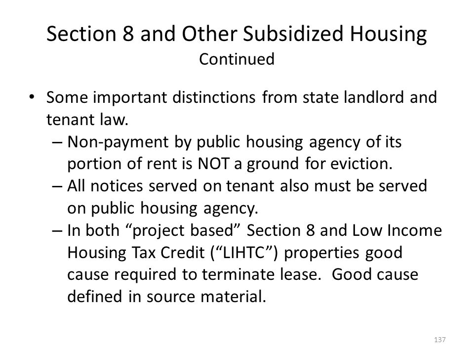 Section 8 and Other Subsidized Housing Continued Some important distinctions from state landlord and tenant law. – Non-payment by public housing agenc