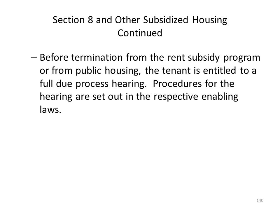 Section 8 and Other Subsidized Housing Continued – Before termination from the rent subsidy program or from public housing, the tenant is entitled to