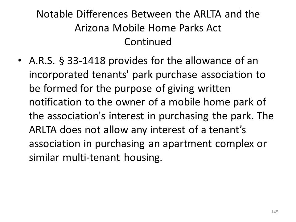 Notable Differences Between the ARLTA and the Arizona Mobile Home Parks Act Continued A.R.S. § 33-1418 provides for the allowance of an incorporated t