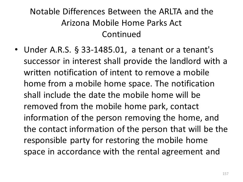 Notable Differences Between the ARLTA and the Arizona Mobile Home Parks Act Continued Under A.R.S. § 33-1485.01, a tenant or a tenant's successor in i