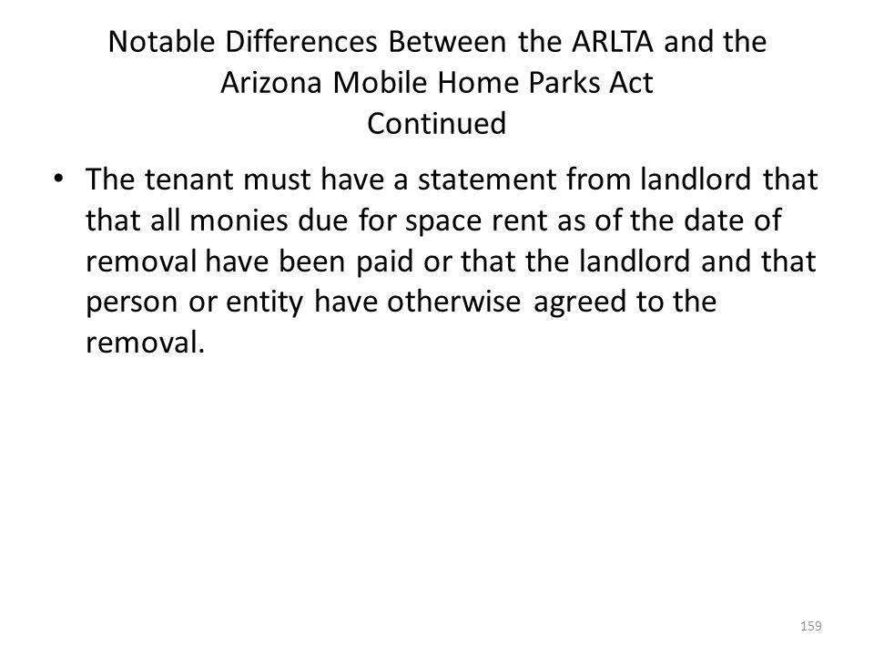 Notable Differences Between the ARLTA and the Arizona Mobile Home Parks Act Continued The tenant must have a statement from landlord that that all mon