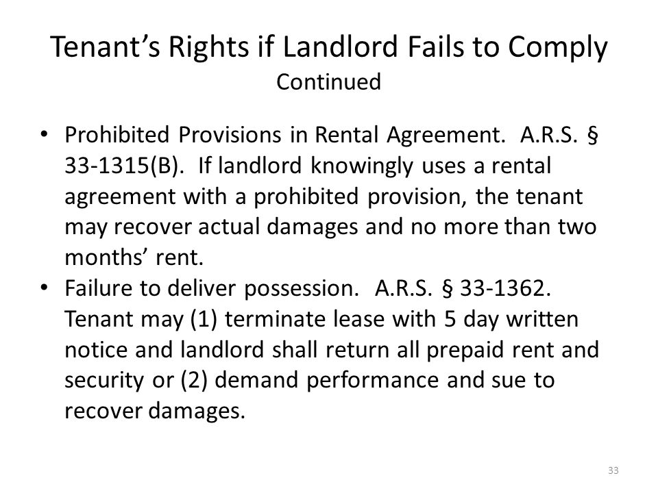 Tenants Rights if Landlord Fails to Comply Continued Prohibited Provisions in Rental Agreement. A.R.S. § 33-1315(B). If landlord knowingly uses a rent