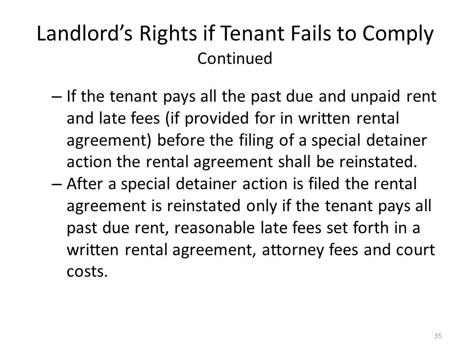 Landlords Rights if Tenant Fails to Comply Continued – If the tenant pays all the past due and unpaid rent and late fees (if provided for in written r