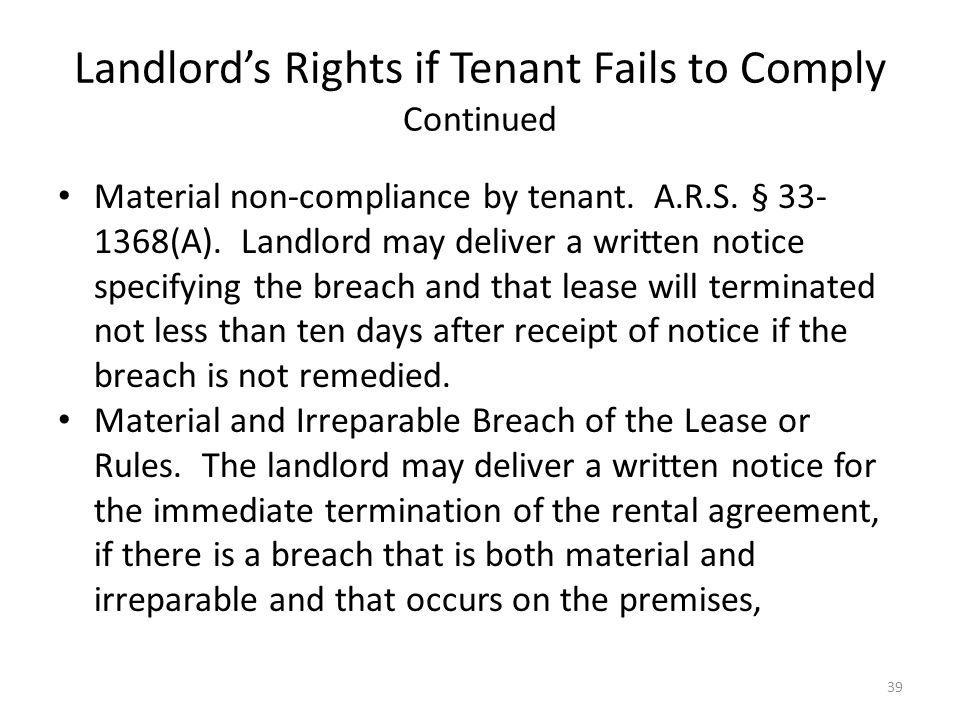 Landlords Rights if Tenant Fails to Comply Continued Material non-compliance by tenant. A.R.S. § 33- 1368(A). Landlord may deliver a written notice sp