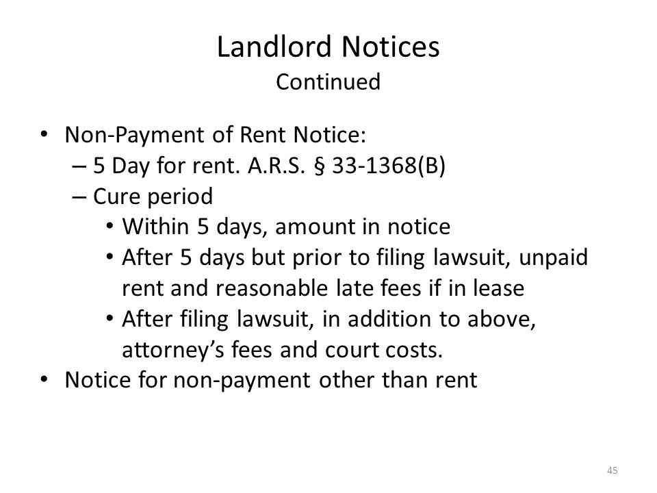 Landlord Notices Continued Non-Payment of Rent Notice: – 5 Day for rent. A.R.S. § 33-1368(B) – Cure period Within 5 days, amount in notice After 5 day