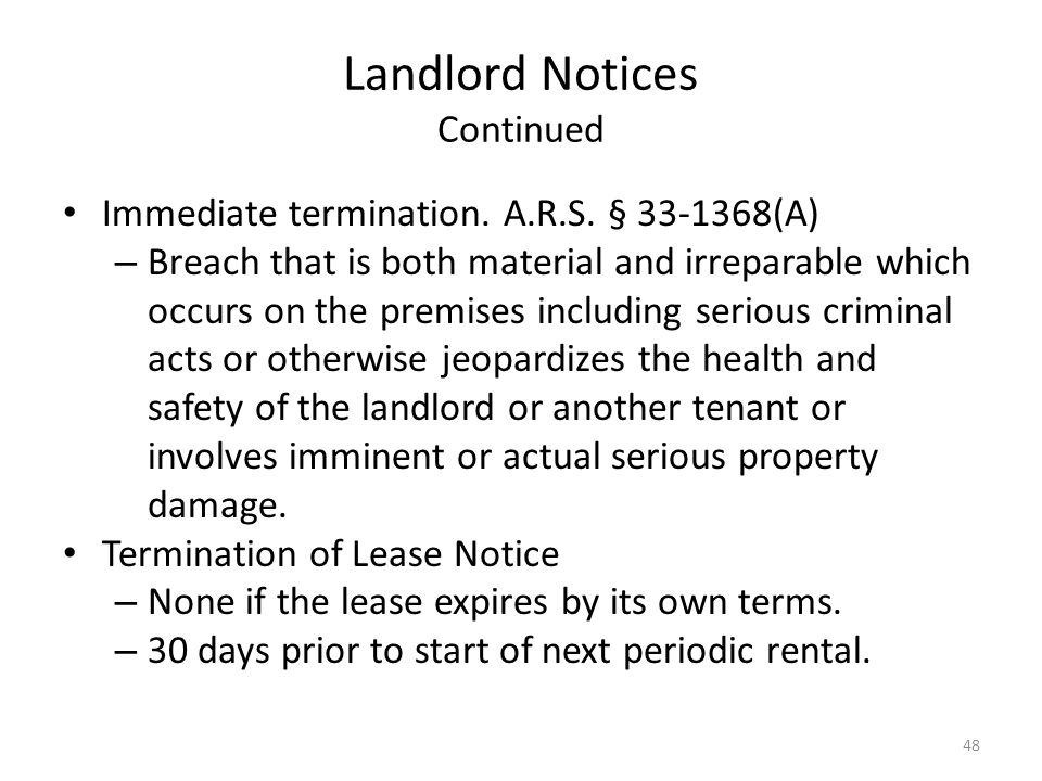 Landlord Notices Continued Immediate termination. A.R.S. § 33-1368(A) – Breach that is both material and irreparable which occurs on the premises incl
