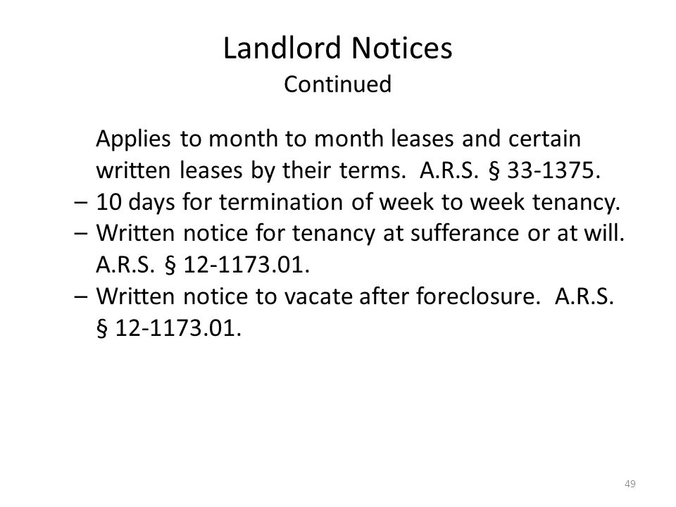 Landlord Notices Continued Applies to month to month leases and certain written leases by their terms. A.R.S. § 33-1375. –10 days for termination of w
