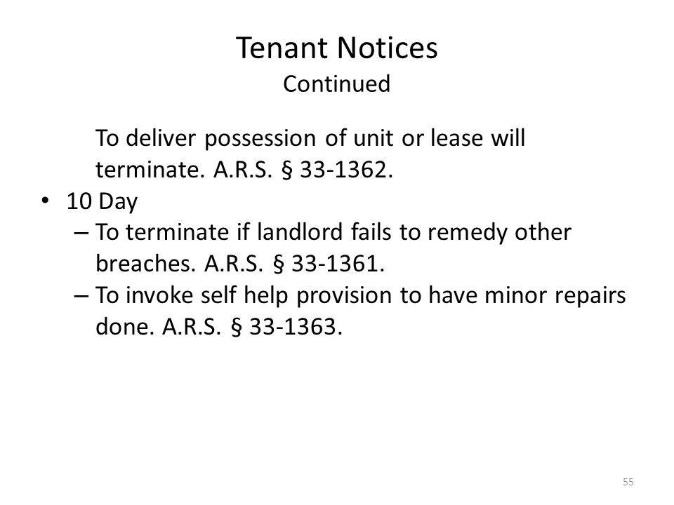 Tenant Notices Continued To deliver possession of unit or lease will terminate. A.R.S. § 33-1362. 10 Day – To terminate if landlord fails to remedy ot