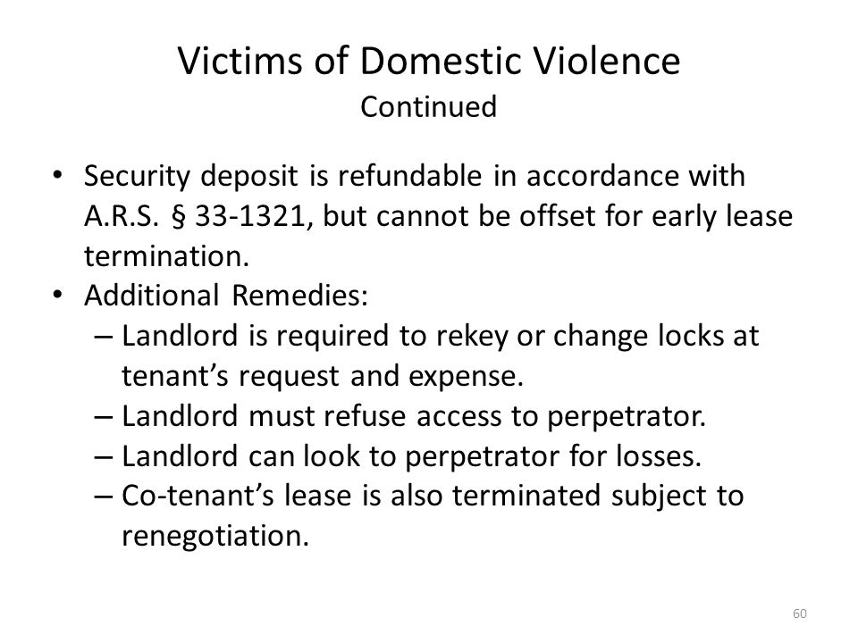 Victims of Domestic Violence Continued Security deposit is refundable in accordance with A.R.S. § 33-1321, but cannot be offset for early lease termin