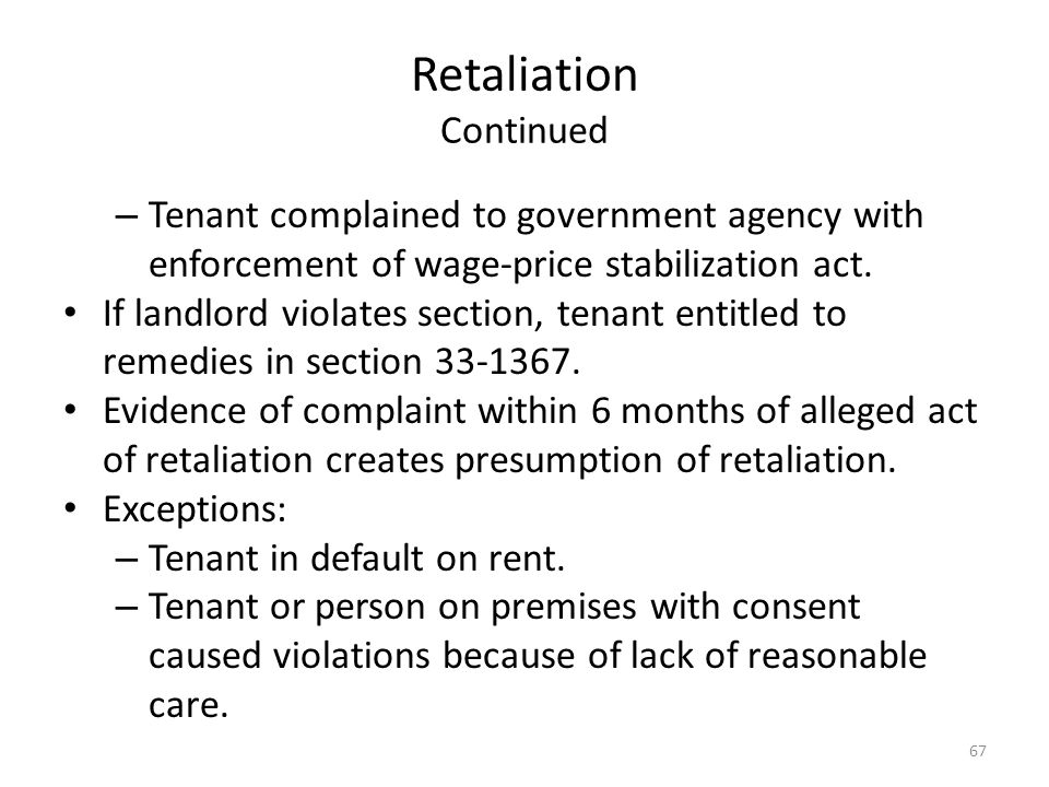 Retaliation Continued – Tenant complained to government agency with enforcement of wage-price stabilization act. If landlord violates section, tenant