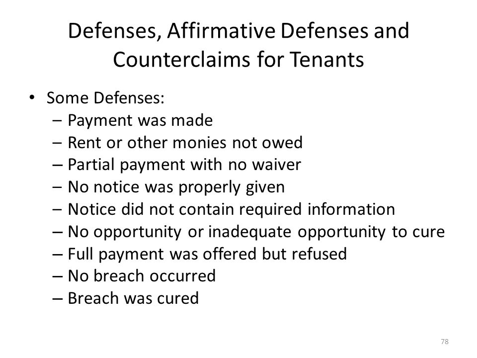 Defenses, Affirmative Defenses and Counterclaims for Tenants Some Defenses: –Payment was made –Rent or other monies not owed – Partial payment with no