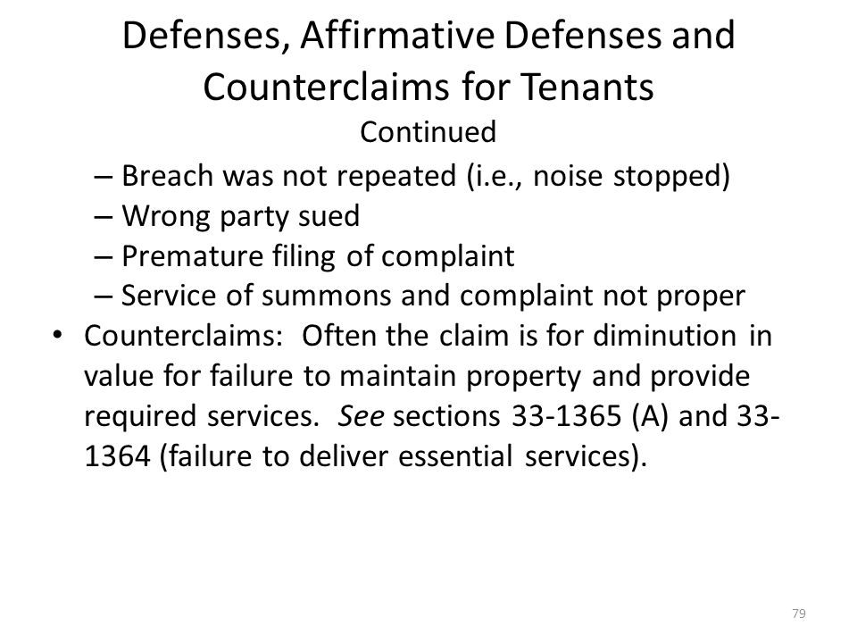 Defenses, Affirmative Defenses and Counterclaims for Tenants Continued – Breach was not repeated (i.e., noise stopped) – Wrong party sued – Premature