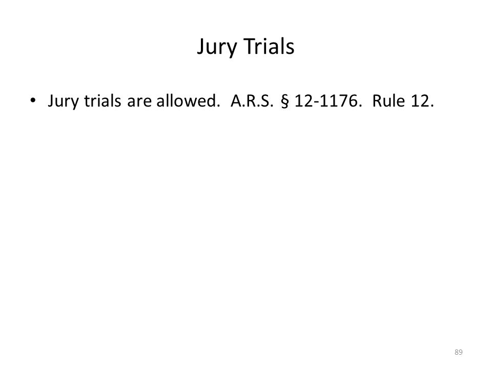 Jury Trials Jury trials are allowed. A.R.S. § 12-1176. Rule 12. 89