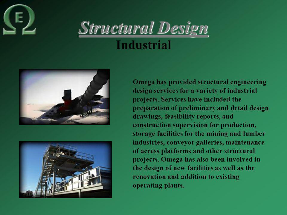 Structural Design Industrial Omega has provided structural engineering design services for a variety of industrial projects.