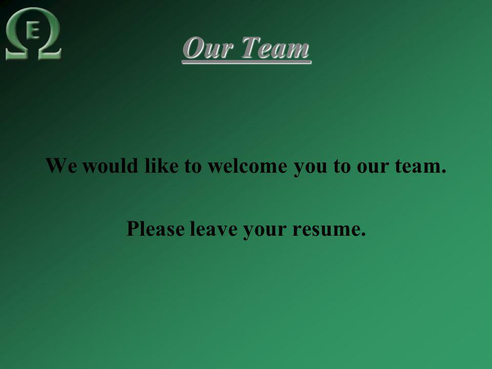 Our Team We would like to welcome you to our team. Please leave your resume.