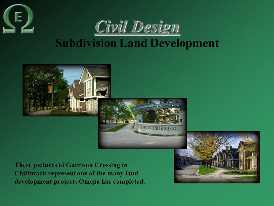 Civil Design Subdivision Land Development These pictures of Garrison Crossing in Chilliwack represent one of the many land development projects Omega has completed.