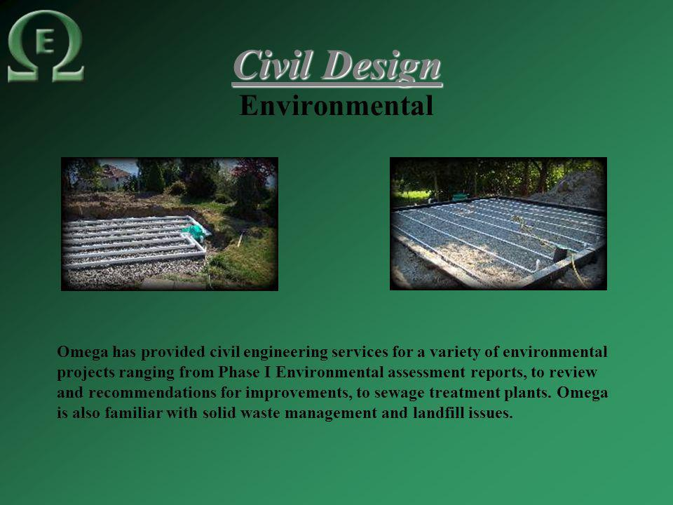 Civil Design Environmental Omega has provided civil engineering services for a variety of environmental projects ranging from Phase I Environmental assessment reports, to review and recommendations for improvements, to sewage treatment plants.