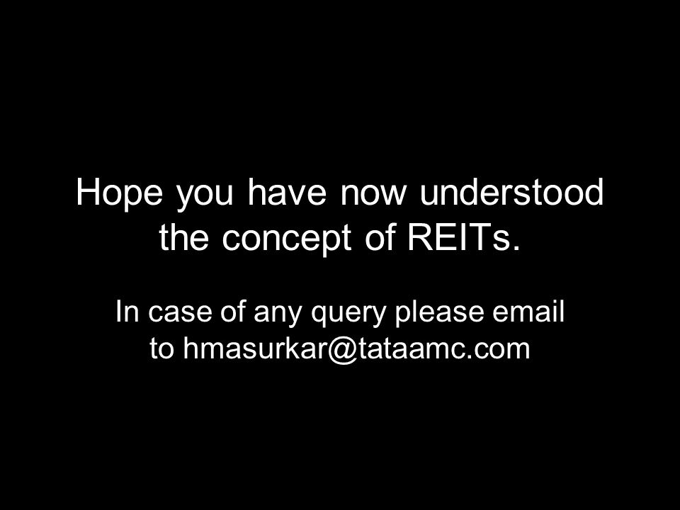 Hope you have now understood the concept of REITs.