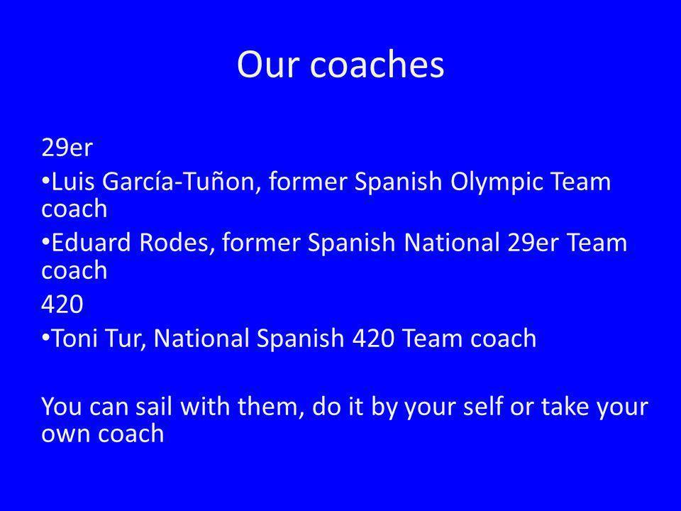 Our coaches 29er Luis García-Tuñon, former Spanish Olympic Team coach Eduard Rodes, former Spanish National 29er Team coach 420 Toni Tur, National Spa