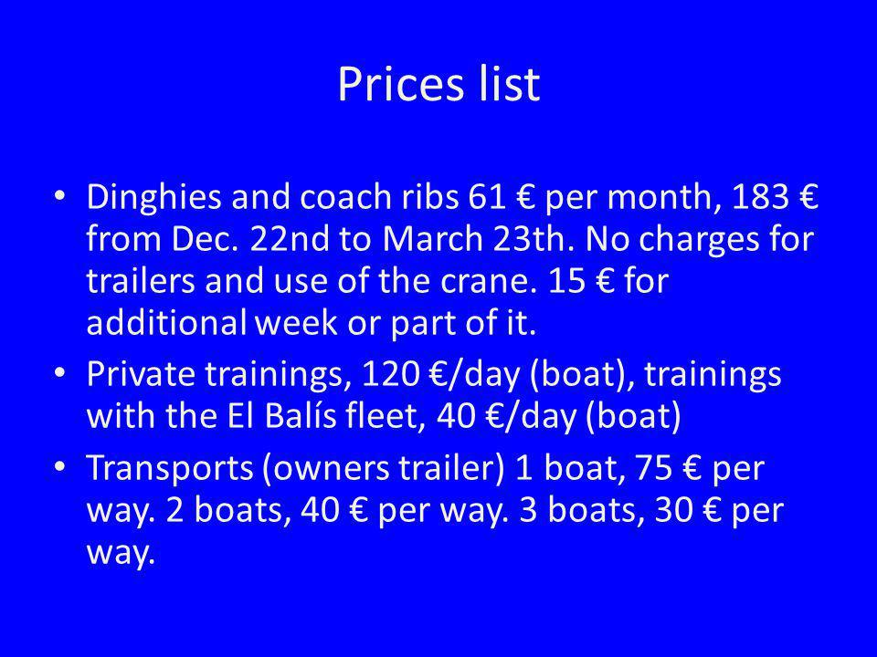Prices list Dinghies and coach ribs 61 per month, 183 from Dec. 22nd to March 23th. No charges for trailers and use of the crane. 15 for additional we