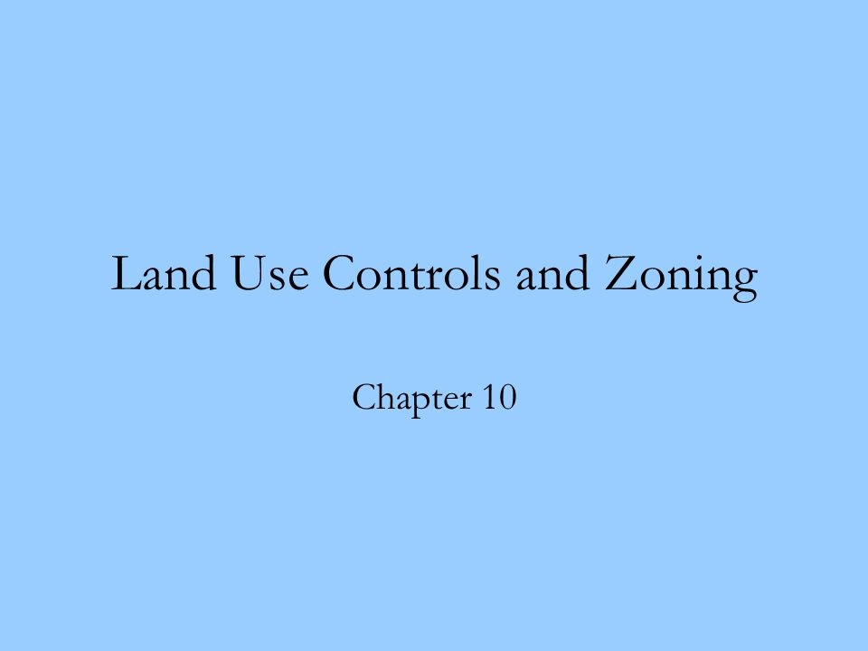 Land Use Controls and Zoning Chapter 10