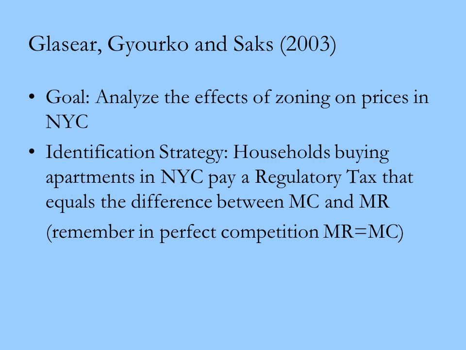 Glasear, Gyourko and Saks (2003) Goal: Analyze the effects of zoning on prices in NYC Identification Strategy: Households buying apartments in NYC pay